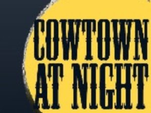 Cowtown at Night at Old Cowtow